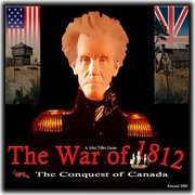 Обложка The War of 1812: The Conquest of Canada